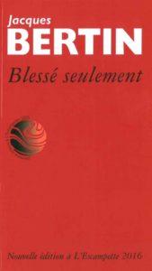 Blessé seulement, Jacques Bertin