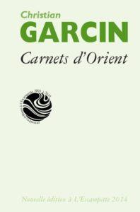 Carnets d'Orient, Christian Garcin