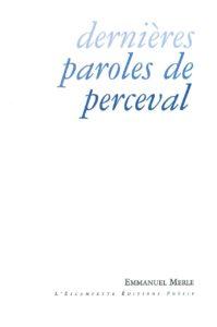 Dernières paroles de Perceval, Emmanuel Merle