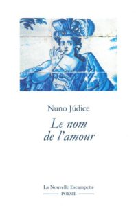 Le nom de l'amour, Nuno Judice