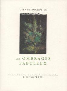 Les ombrages fabuleux, Gérard Bocholier
