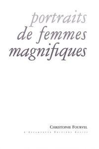 Portraits de femmes magnifiques, Christophe Fourvel