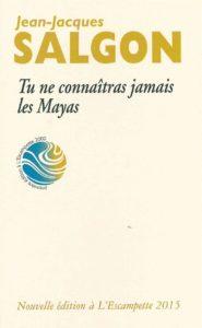 Tu ne connaitras jamais les Mayas, Jean-Jacques Salgon