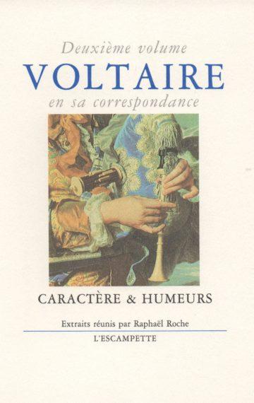 Voltaire, volume 2 Caractère & humeurs