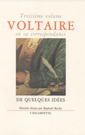 Voltaire, volume 3 De quelques idées